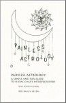 Painless Astrology: A Simple and Fun Guide to Natal Chart Interpretation - Paul Beyerl