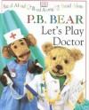 P. B. Bear Let's Play Doctor - Lee Davis