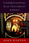 Understanding Old Testament Ethics: Approaches and Explorations - John Barton
