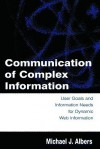 Communication of Complex Information: User Goals and Information Needs for Dynamic Web Information - Michael J. Albers