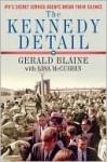 The Kennedy Detail: JFK's Secret Service Agents Break Their Silence - Gerald Blaine, Lisa McCubbin