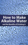 How to Make Alkaline Water (Alkaline Water Benefits) - David Baker