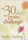 The 30-Day Praise Challenge - Becky Harling