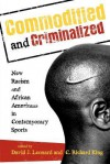 Commodified and Criminalized: New Racism and African Americans in Contemporary Sports - David J. Leonard, C. Richard King