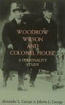 Woodrow Wilson and Colonel House: A Personality Study - Alexander L. George, Juliette L. George
