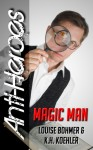 Magic Man (Anti-Heroes #5) - K.H. Koehler, Louise Bohmer