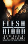 Flesh and Blood: Erotic Tales of Crime and Passion (Flesh & Blood, Vol. 1) - Lawrence Block, Loren D. Estleman, Ed Gorman, Vicki Hendricks, Stuart M. Kaminsky, Edward D. Hoch, Joe Gores, Annette Meyers, Jeff Gelb, Gary Phillips, Dick Lochte, Michael Garrett, Terrill Lankford, Wendi Lee, Robert J. Randisi, Thomas S. Roche, Max Allan Collins, Donald