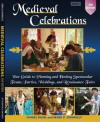 Medieval Celebrations: Your Guide to Planning and Hosting Spectacular Feasts, Parties, Weddings and Renaissance Fairs - Daniel Diehl, Mark P Donnelly