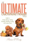 The Ultimate Dachshund Hound Book: Guide to Caring, Raising, Training, Breeding, Whelping, Feeding, and Loving a Doxie - Patricia O'Grady