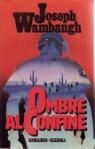 Ombre al confine - Joseph Wambaugh, Bruno Oddera
