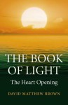 The Book of Light: The Heart Opening - David Brown