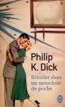 Bricoler dans un mouchoir de poche - Philip K. Dick