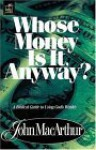 Whose Money Is It Anyway? - John F. MacArthur Jr.