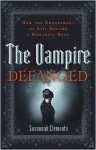 The Vampire Defanged: How the Embodiment of Evil Became a Romantic Hero - Susannah Clements