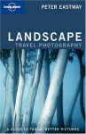 Landscape Travel Photography: A Guide to Taking Better Pictures - Peter Eastway, Lonely Planet
