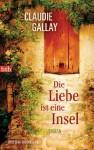 Die Liebe ist eine Insel: Roman (German Edition) - Claudie Gallay, Michael von Killisch-Horn
