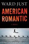 American Romantic - Ward Just