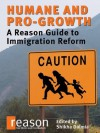 Humane and Pro-Growth: A Reason Guide to Immigration Reform - Brian Doherty, Radley Balko, Katherine Mangu-Ward, Nick Gillespie, Shikha Dalmia