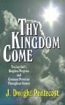 Thy Kingdom Come: Tracing God's Kingdom Program and Covenant Promises Throughout History - J. Dwight Pentecost