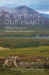 Rewilding Our Hearts: Building Pathways of Compassion and Coexistence - Marc Bekoff