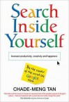 Search Inside Yourself: Increase Productivity, Creativity and Happiness - Chade-Meng Tan