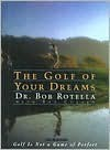 The Golf of Your Dreams - Bob Rotella, Bob Cullen