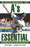 A's Essential: Everything You Need to Know to Be a Real Fan! - Steven Travers, Billy Beane