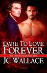 Dare to Love Forever - J.C. Wallace