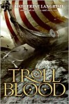 Troll Blood (Troll, #3) - Katherine Langrish, David Wyatt, Tim Stevens