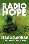 Radio Hope (Toxic World Book One) - Sean McLachlan