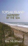 Topsail Island: Mayberry by the Sea - Ray McAllister