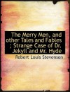 The Merry Men, and Other Tales and Fables; Strange Case of Dr. Jekyll and Mr. Hyde - Robert Louis Stevenson
