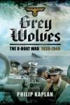 Grey Wolves: The U-Boat War 1939�1945 - Philip Kaplan
