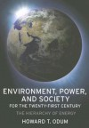 Environment, Power, and Society for the Twenty-First Century: The Hierarchy of Energy - Howard T. Odum