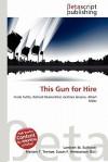 This Gun for Hire - Lambert M. Surhone, Mariam T. Tennoe, Susan F. Henssonow