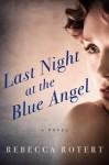 Last Night at the Blue Angel: A Novel - Rebecca Rotert