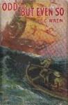 Odd - But Even So: Stories Strangers Than Fiction - P.C. Wren