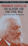 Frederick Douglass on Slavery and the Civil War: Selections from His Writings - Frederick Douglass, Philip Sheldon Foner