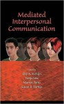 Mediated Interpersonal Communication - Elly A. Konijn, Susan B. Barnes, Martin Tanis, Sonia Utz