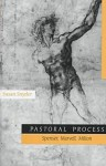 Pastoral Process: Spenser, Marvell, Milton - Susan Snyder