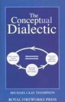 The Conceptual Dialectic - Michael Clay Thompson