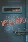 Weggesperrt - Grit Poppe