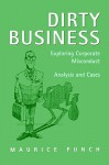 Dirty Business: Exploring Corporate Misconduct: Analysis and Cases - Maurice Punch