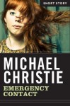 Emergency Contact: Short Story - Michael Christie