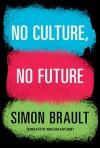 No Culture, No Future - Simon Brault, Jonathan Kaplansky