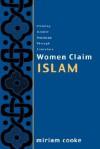 Women Claim Islam: Creating Islamic Feminism Through Literature - Miriam Cooke