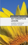 Key Concepts in Leisure (Palgrave Key Concepts) - Jonathan Sutherland, Diane Canwell