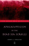 Apocalypticism in the Dead Sea Scrolls - John J. Collins
