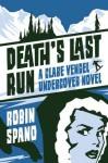 Death's Last Run: A Clare Vengel Undercover Novel - Robin Spano