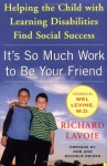 It's So Much Work to Be Your Friend: Helping the Child with Learning Disabilities Find Social Success - Richard Lavoie, Rob Reiner, Mel Levine, Michele Reiner